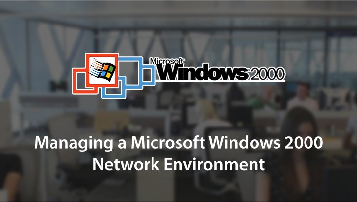 Managing a Microsoft Windows 2000 Network Environment