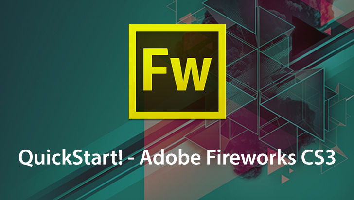 QuickStart! - Adobe Fireworks CS3