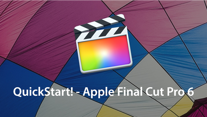 QuickStart! - Apple Final Cut Pro 6