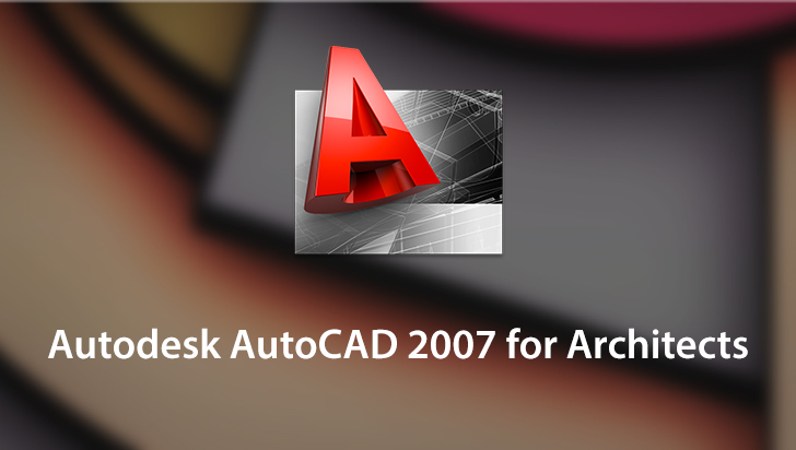 Autodesk AutoCAD 2007 for Architects