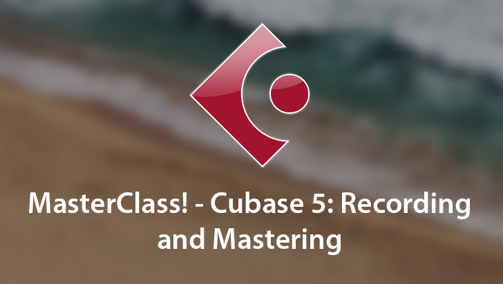 MasterClass! - Cubase 5: Recording and Mastering