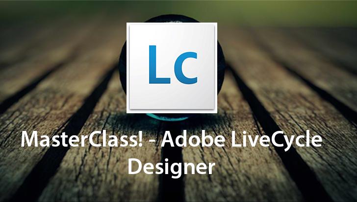 MasterClass! - Adobe LiveCycle Designer