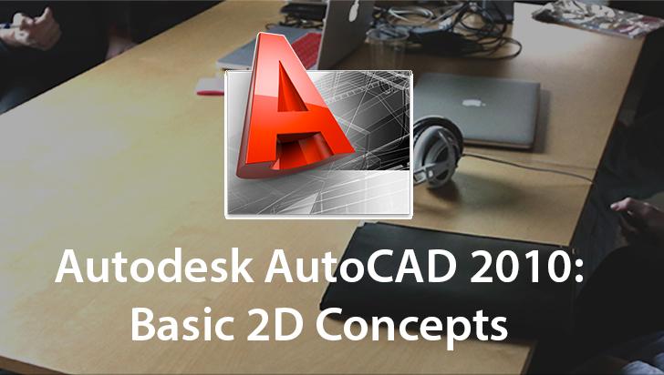 Autodesk AutoCAD 2010: Basic 2D Concepts