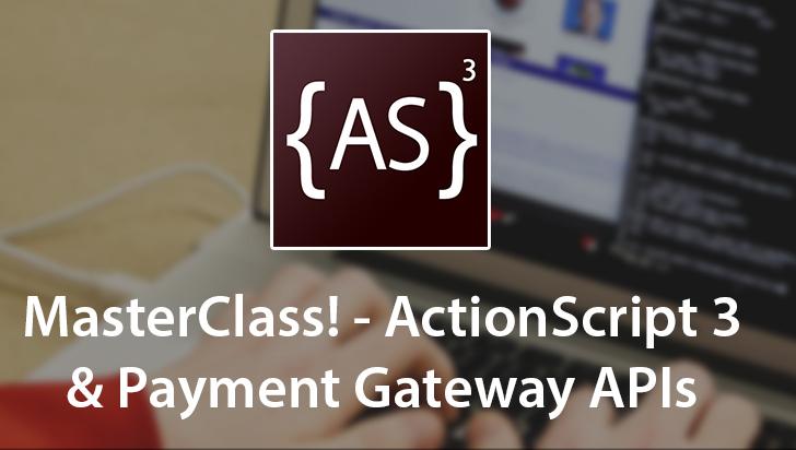 MasterClass! - ActionScript 3 & Payment Gateway APIs