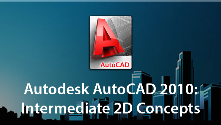 Autodesk AutoCAD 2010: Intermediate 2D Concepts