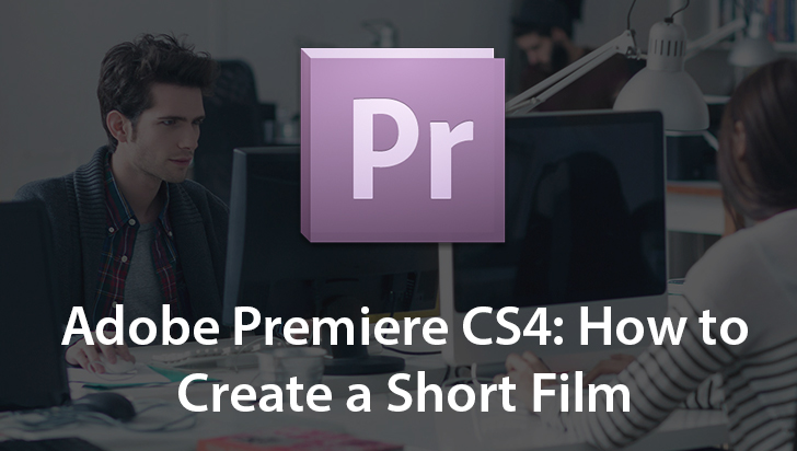 Adobe Premiere CS4: How to Create a Short Film