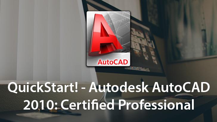 QuickStart! - Autodesk AutoCAD 2010: Certified Professional
