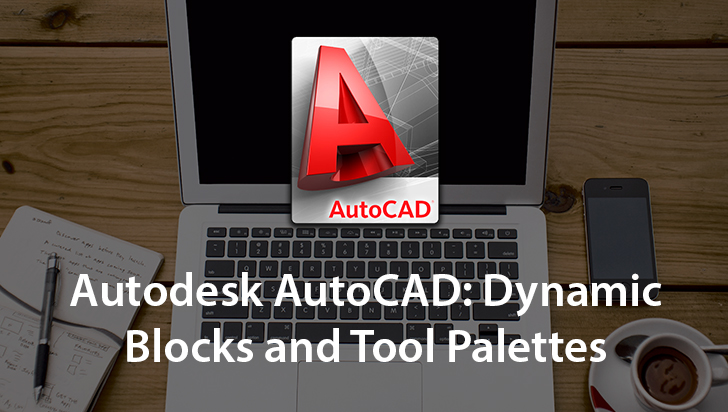 Autodesk AutoCAD: Dynamic Blocks and Tool Palettes