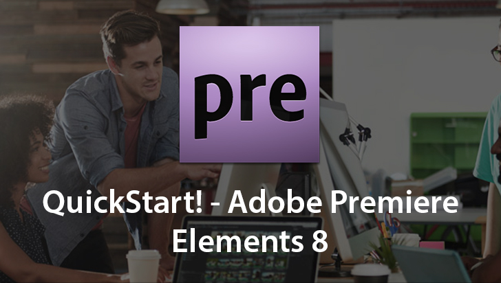 QuickStart! - Adobe Premiere Elements 8