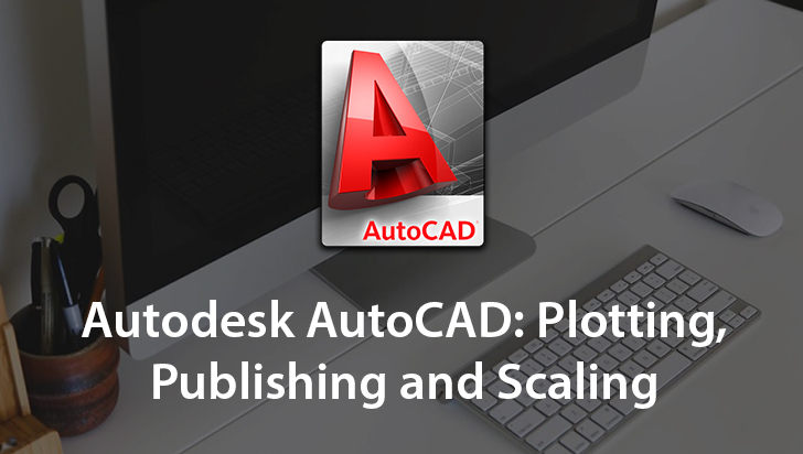 Autodesk AutoCAD: Plotting, Publishing and Scaling