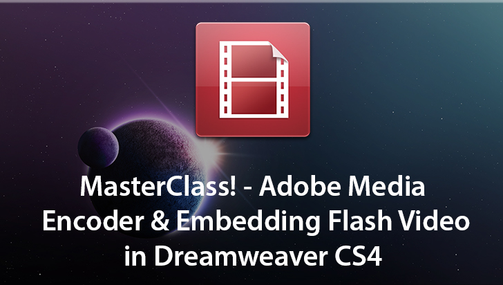 MasterClass! - Adobe Media Encoder & Embedding Flash Video in Dreamweaver CS4