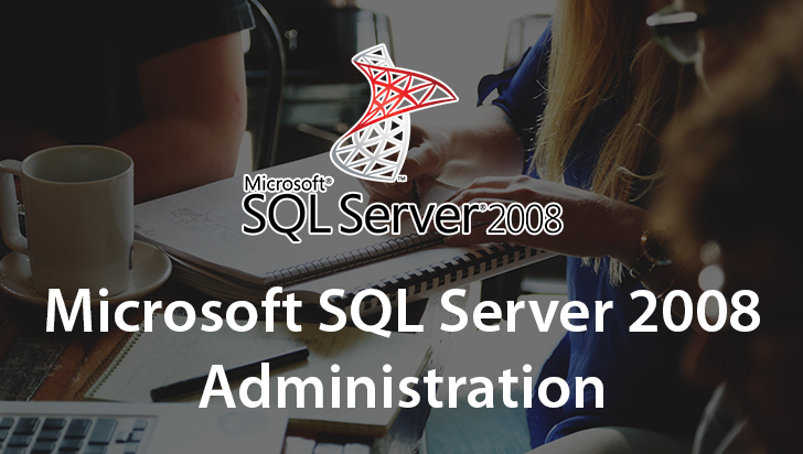Microsoft SQL Server 2008 Administration