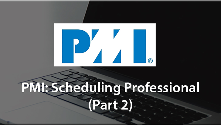 PMI: Scheduling Professional (Part 2)
