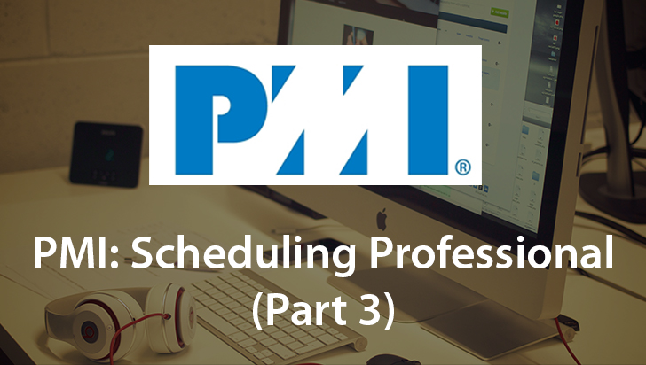 PMI: Scheduling Professional (Part 3)