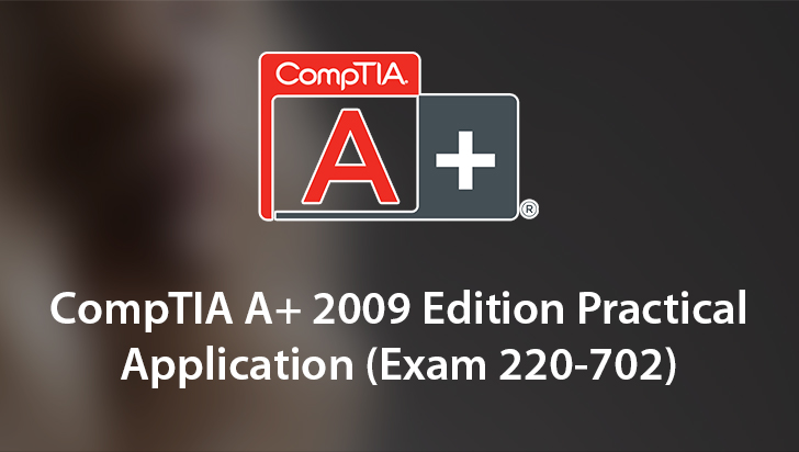 CompTIA A+ 2009 Edition Practical Application (Exam 220-702)