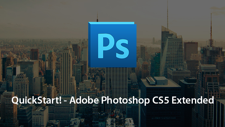 QuickStart! - Adobe Photoshop CS5 Extended