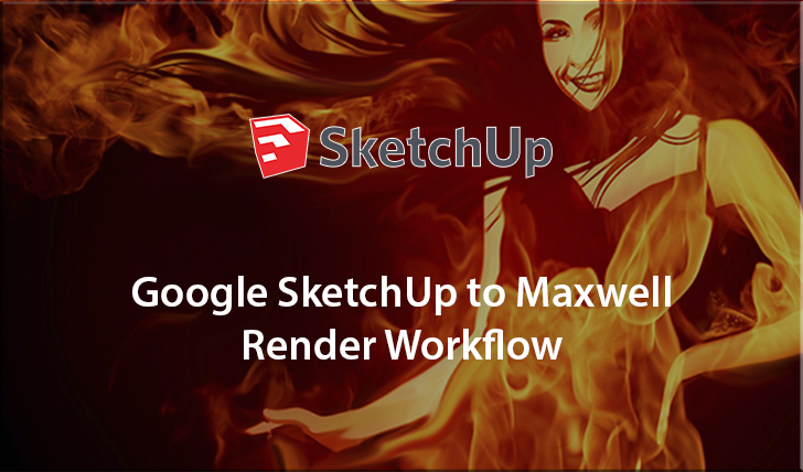 Google SketchUp to Maxwell Render Workflow