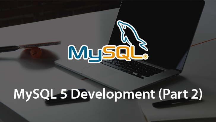 MySQL 5 Development (Part 2)