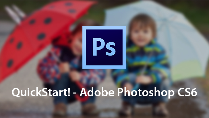 QuickStart! - Adobe Photoshop CS6