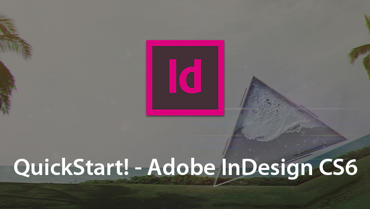 QuickStart! - Adobe InDesign CS6
