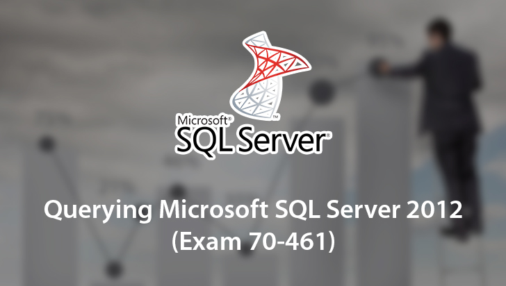 Querying Microsoft SQL Server 2012 (Exam 70-461)