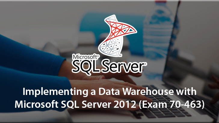 Implementing a Data Warehouse with Microsoft SQL Server 2012 (Exam 70-463)
