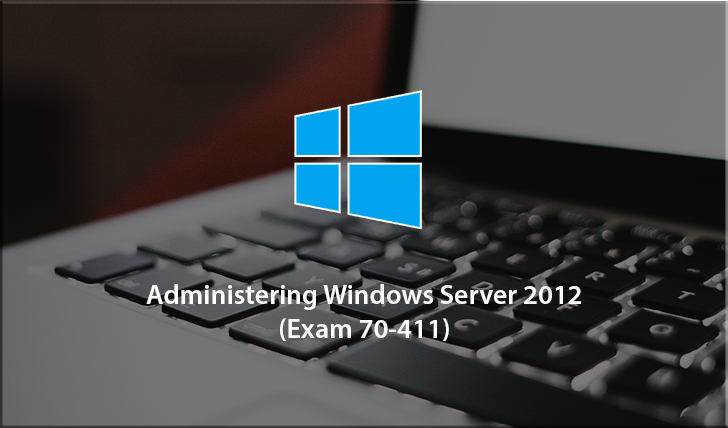 Administering Windows Server 2012 (Exam 70-411)