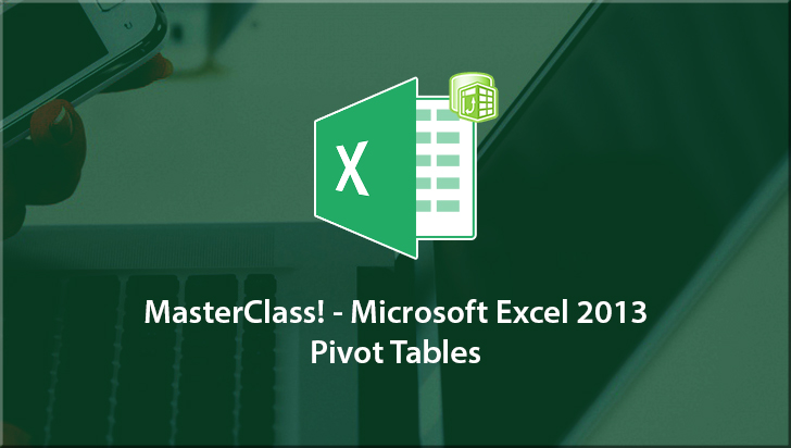 MasterClass! - Microsoft Excel 2013: Pivot Tables