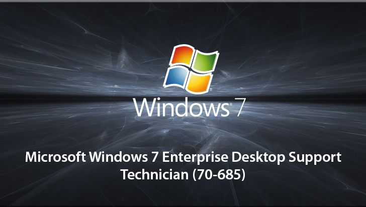 Microsoft Windows 7 Enterprise Desktop Support Technician (70-685)