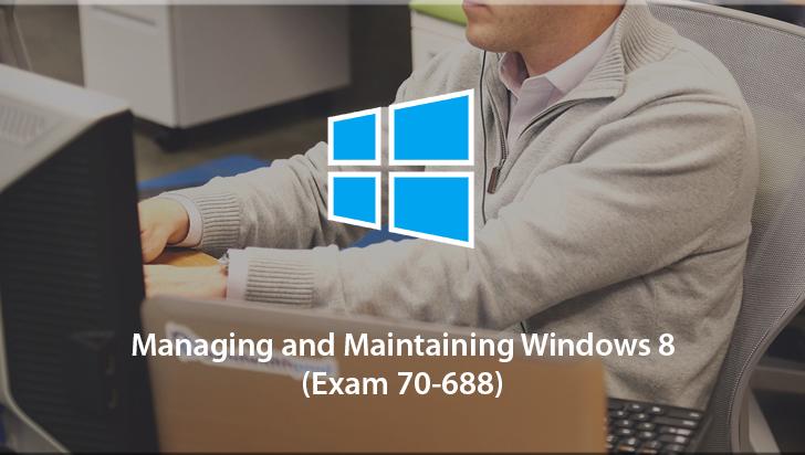 Managing and Maintaining Windows 8(Exam 70-688)