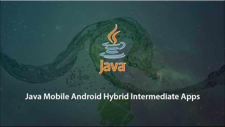 Java Mobile Android Hybrid Intermediate Apps