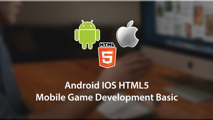 Android  IOS HTML 5 Mobile Game Development Basic