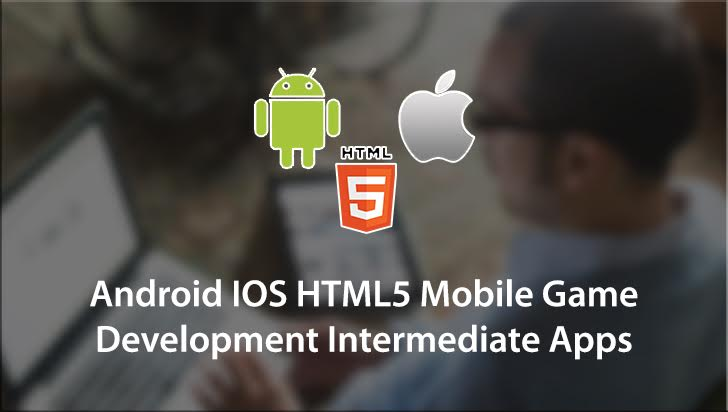 Android IOS HTML5 Mobile Game Development Intermediate Apps