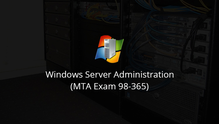 Windows Server Administration (MTA Exam 98-365)