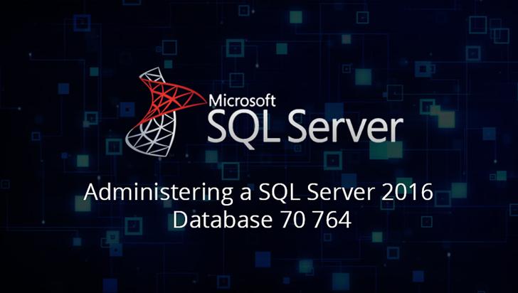 Administering a SQL Server 2016 Database 70 764