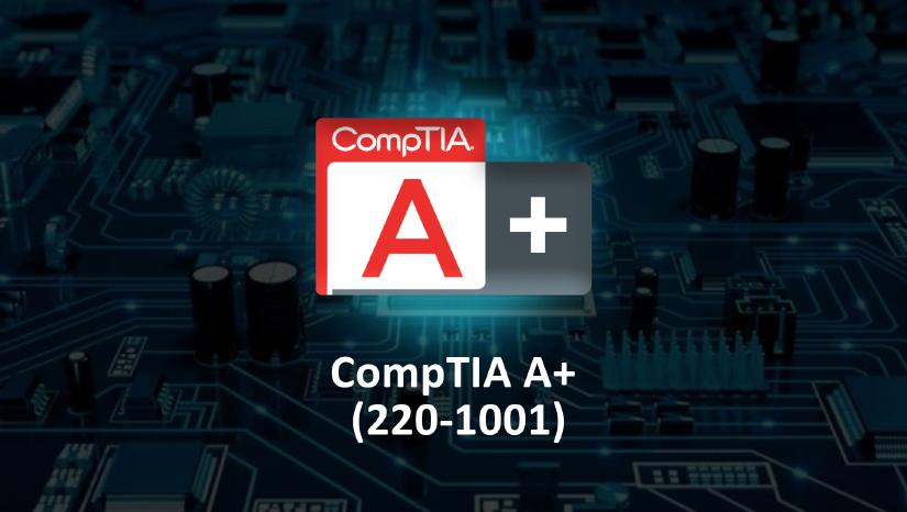 CompTIA A+ (220-1001)