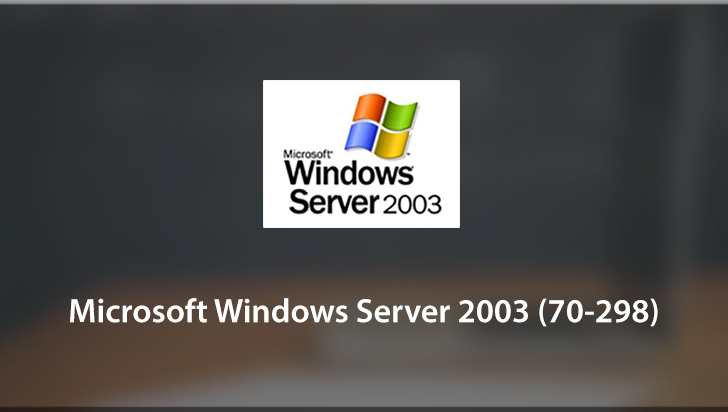 Microsoft Windows Server 2003 (70-298)