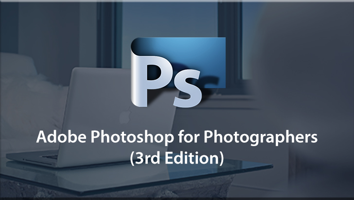 Adobe Photoshop for Photographers (3rd Edition)