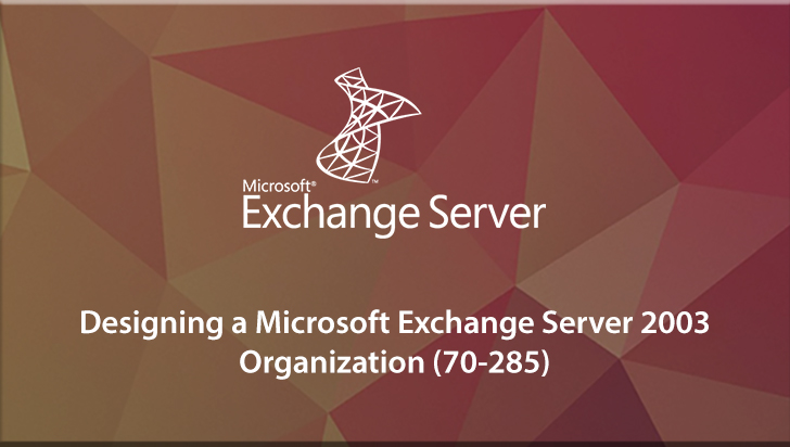 Designing a Microsoft Exchange Server 2003 Organization (70-285)