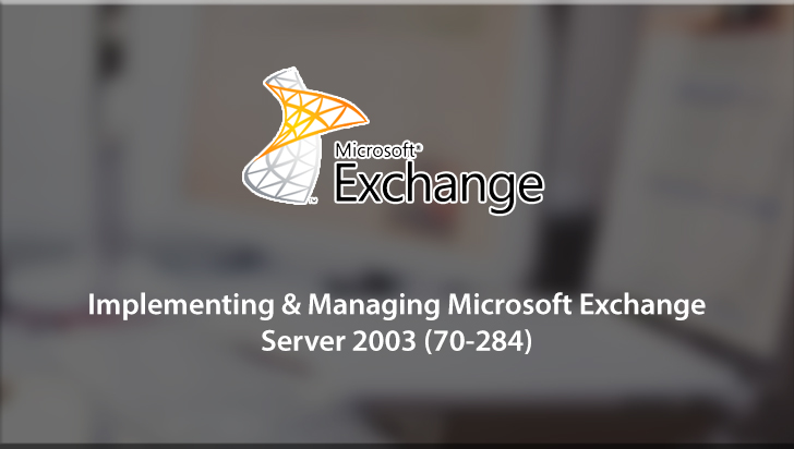 Implementing & Managing Microsoft Exchange Server 2003 (70-284)