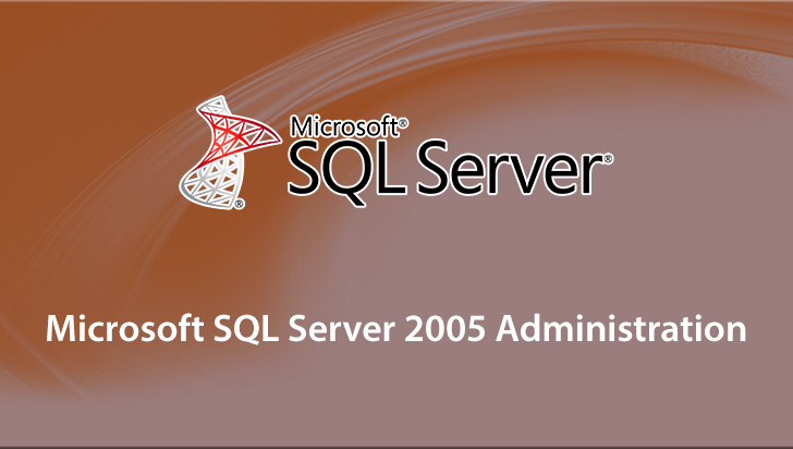 Microsoft SQL Server 2005 Administration
