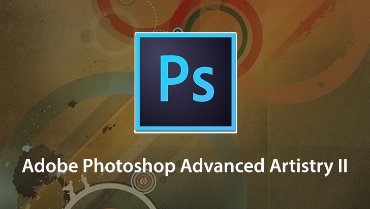 Adobe Photoshop Advanced Artistry II