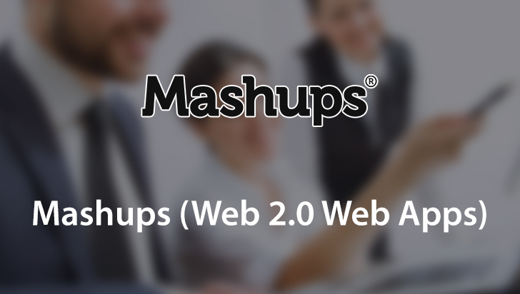 Mashups (Web 2.0 Web Apps)