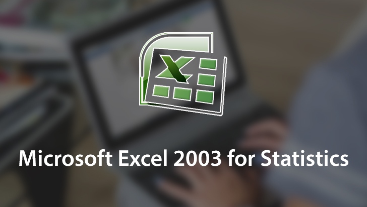 Microsoft Excel 2003 for Statistics