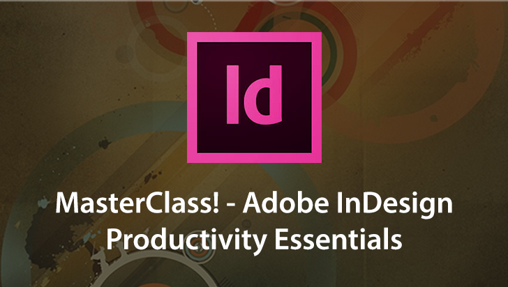 MasterClass! - Adobe InDesign Productivity Essentials