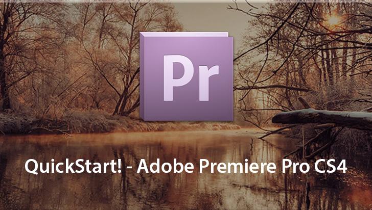 QuickStart! - Adobe Premiere Pro CS4