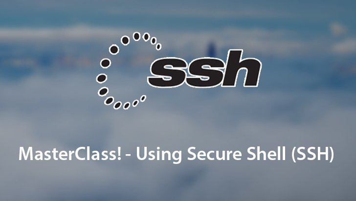 MasterClass! - Using Secure Shell (SSH)