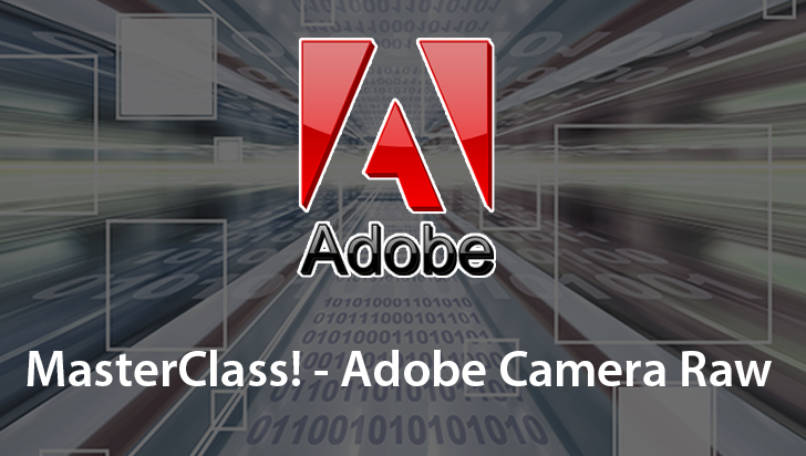 MasterClass! - Adobe Camera Raw