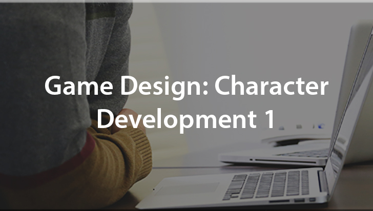 Game Design: Character Development 1