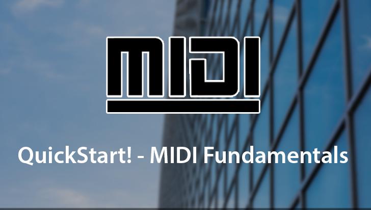 QuickStart! - MIDI Fundamentals